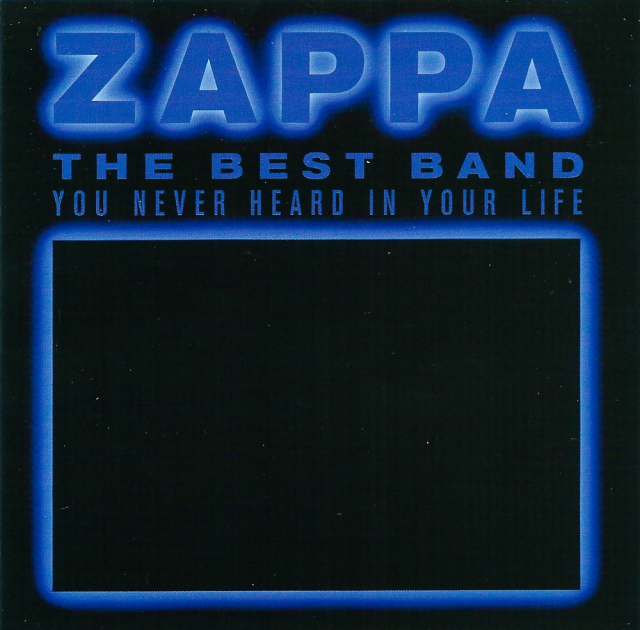 Zappa: The Best Band You Never Heard in Your Life