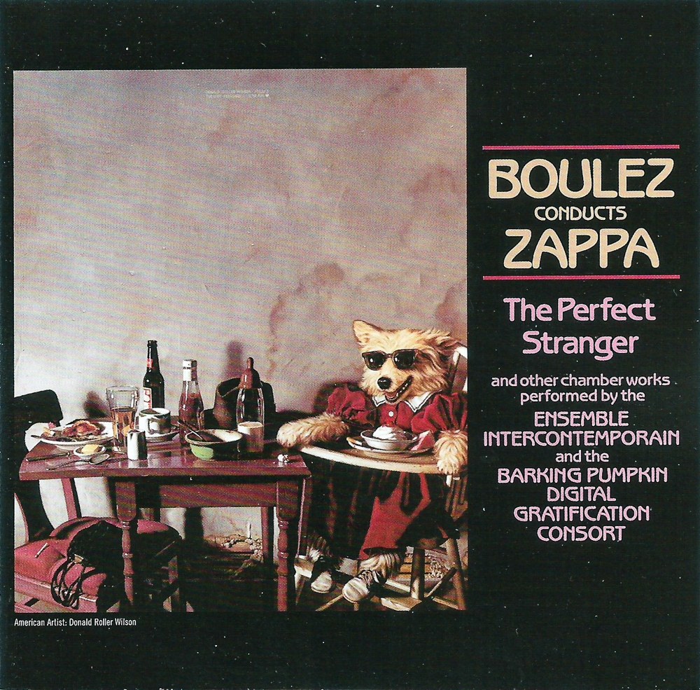 Ensemble InterContemporain / The Barking Pumpkin Digital Gratification Consort: Boulez Conducts Zappa - The Perfect Stranger